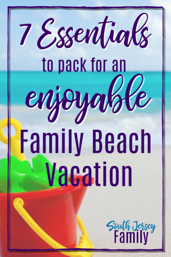 7 essentials to pack for an enjoyable family beach vacation ocean city new jersey south jersey family