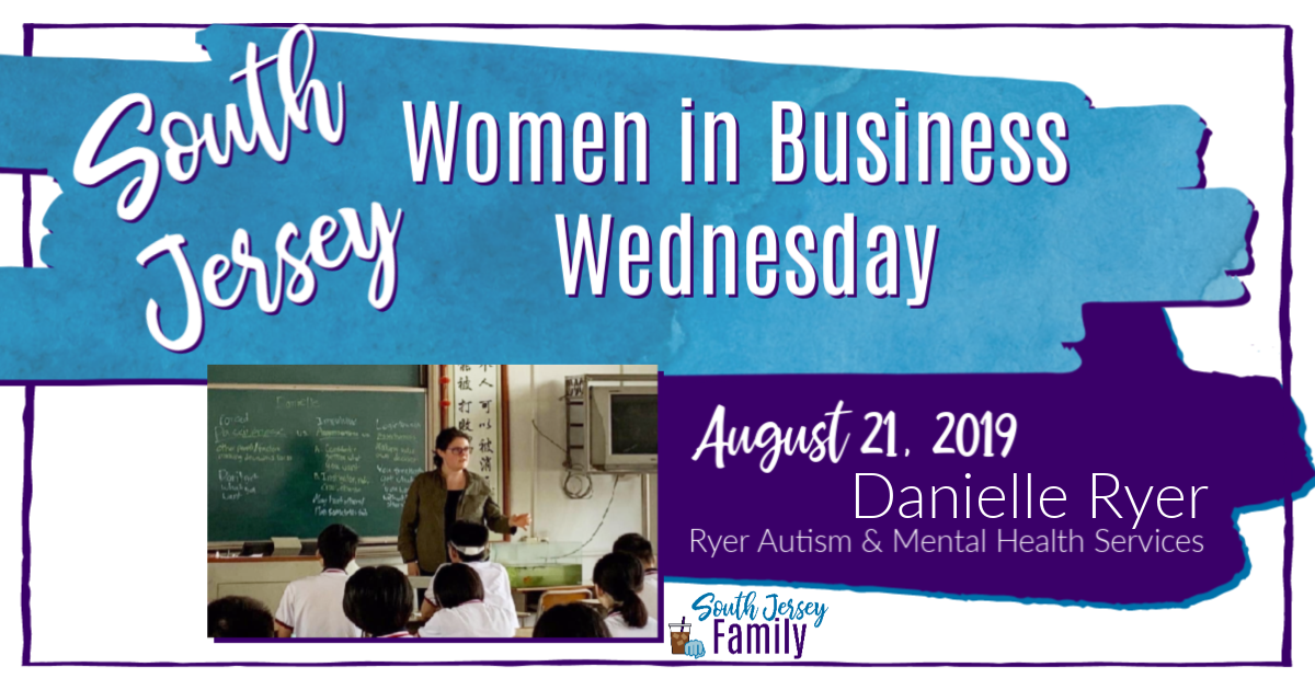 South Jersey Family Women in Business Wednesday, August 21 Danielle Ryer of Ryer Autism & Mental Health Services