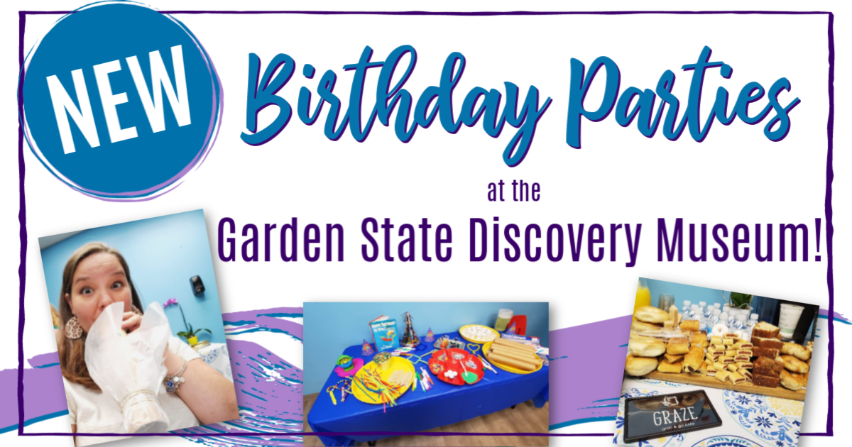 new birthday parties at the Garden State Discovery Museum